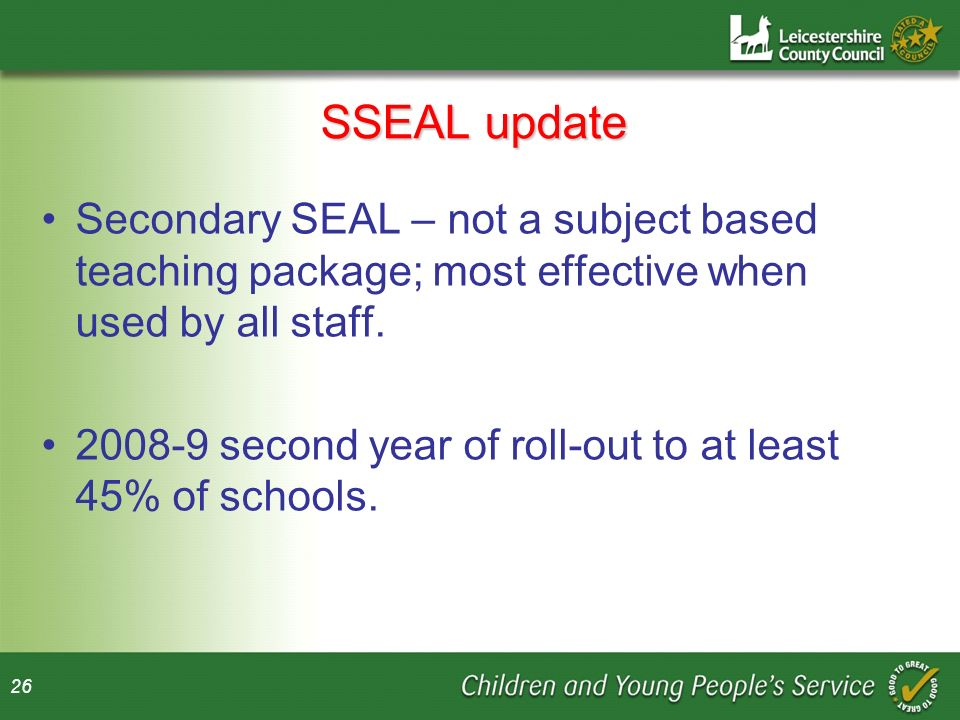 SSEAL update Secondary SEAL – not a subject based teaching package; most effective when used by all staff.