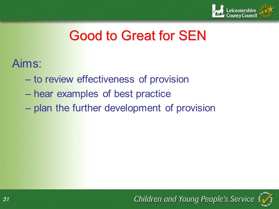 Good to Great for SEN Aims: to review effectiveness of provision