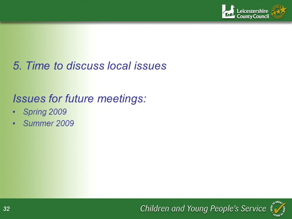 5. Time to discuss local issues Issues for future meetings:
