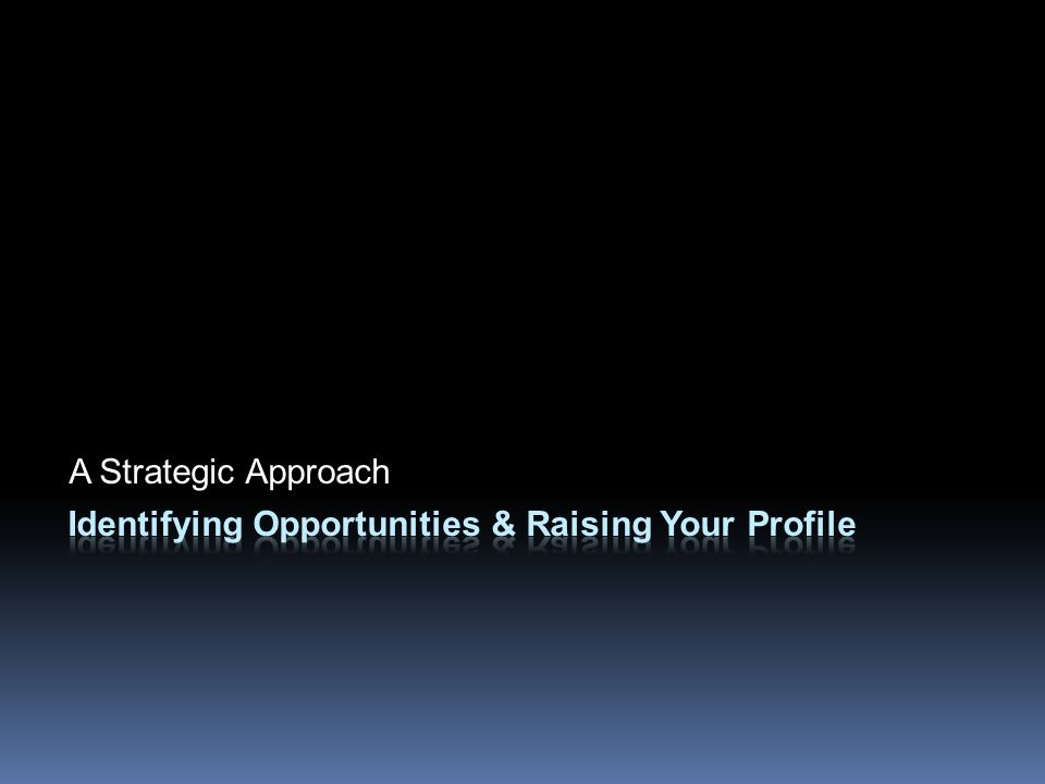Identifying Opportunities & Raising Your Profile