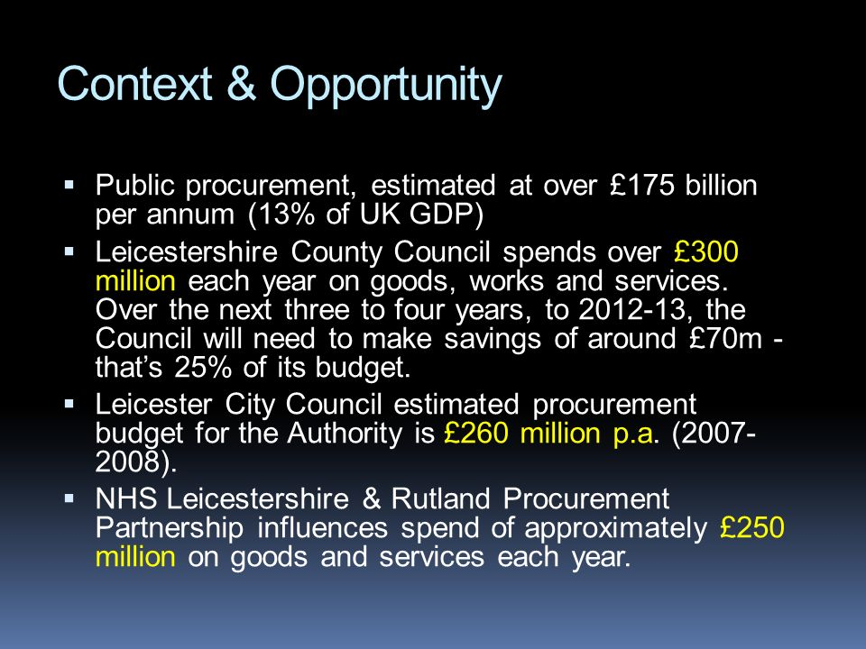Context & Opportunity Public procurement, estimated at over £175 billion per annum (13% of UK GDP)