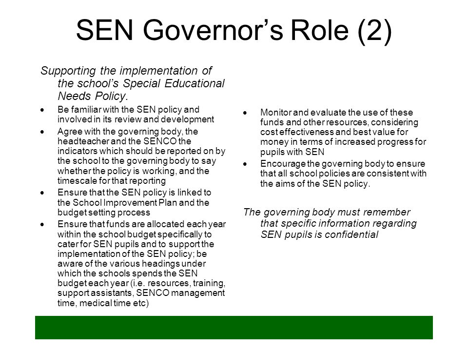 SEN Governor's Role (2)Supporting the implementation of the school's Special Educational Needs Policy.