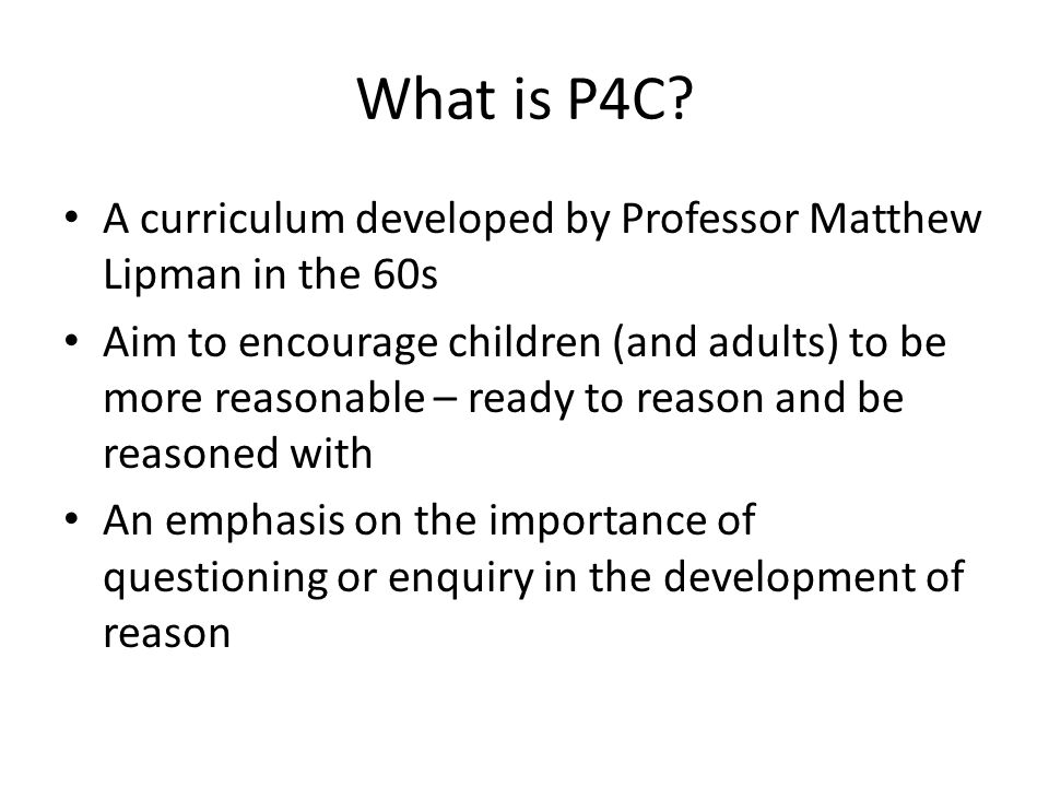What is P4C A curriculum developed by Professor Matthew Lipman in the 60s.