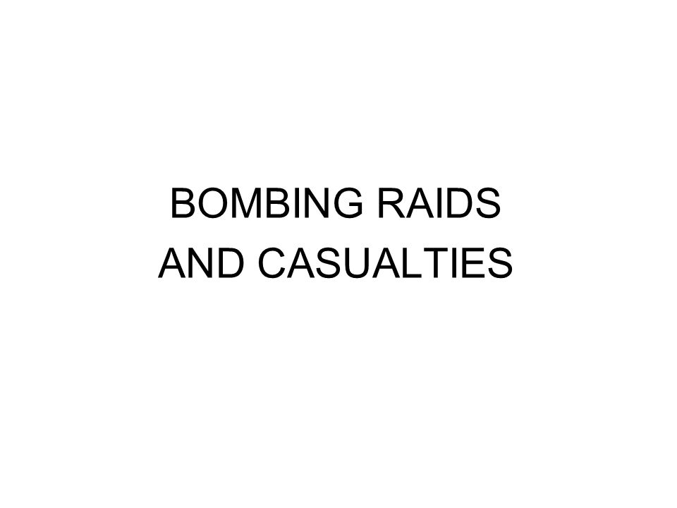 BOMBING RAIDS AND CASUALTIES