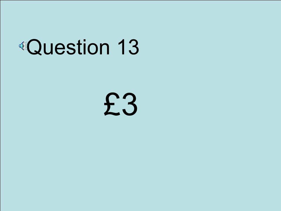 Question 13 £3