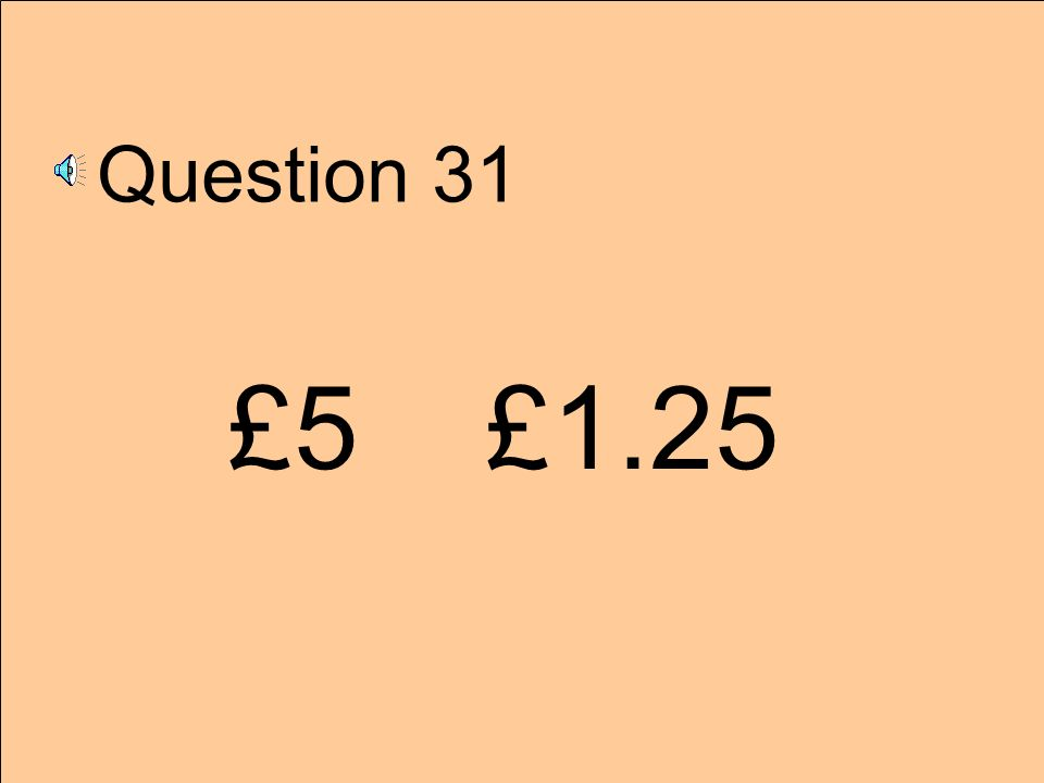 Question 31 £5 £1.25