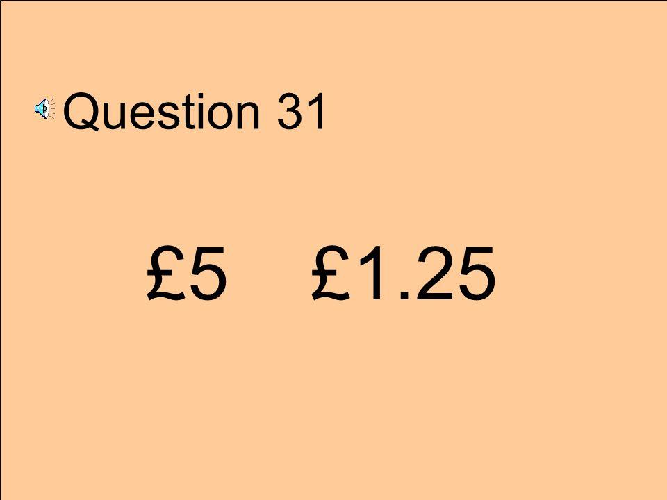 Question 31 £5 £1.25