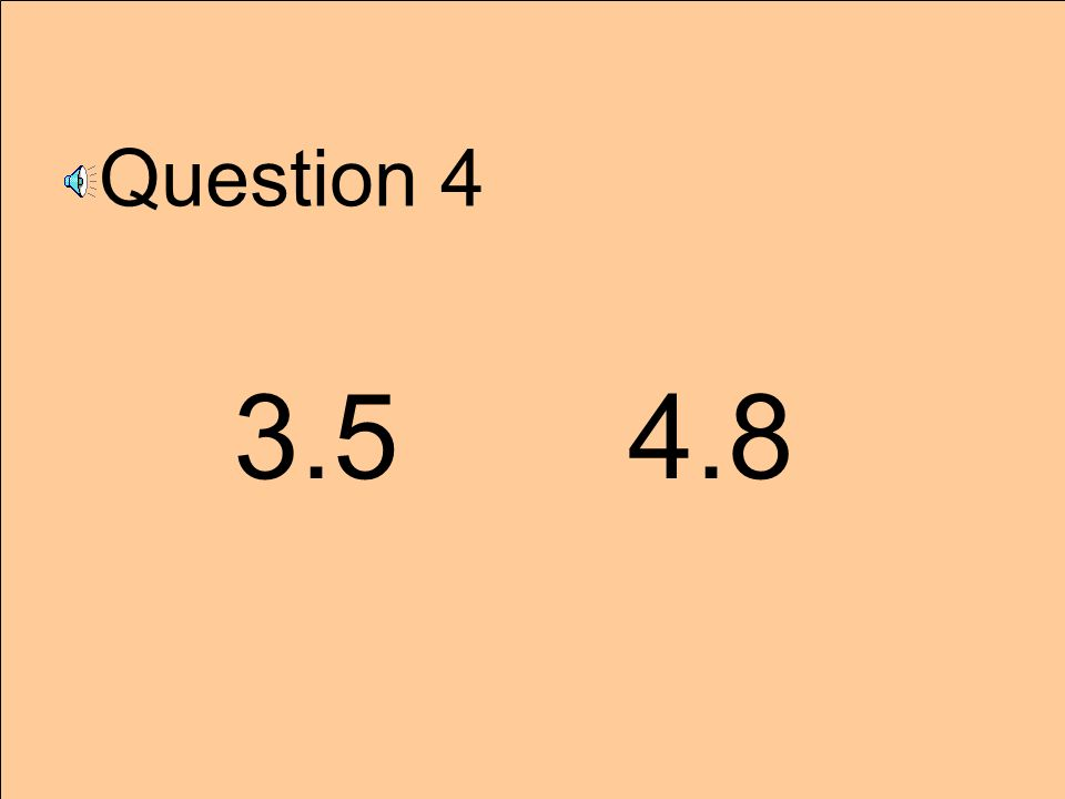 Question 4 3.5 4.8