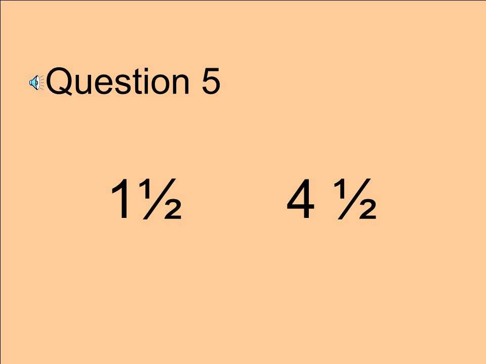 Question 5 1½ 4 ½