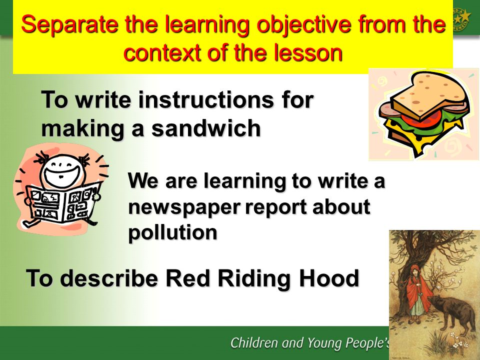 Separate the learning objective from the context of the lesson