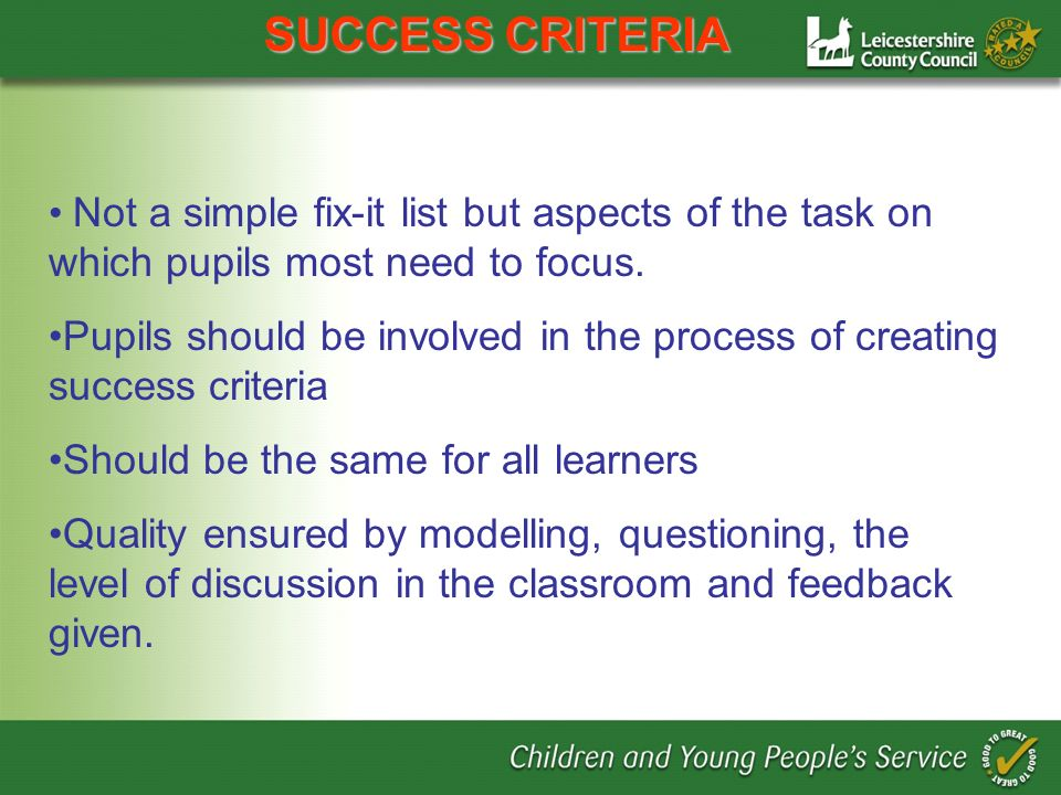SUCCESS CRITERIA Not a simple fix-it list but aspects of the task on which pupils most need to focus.