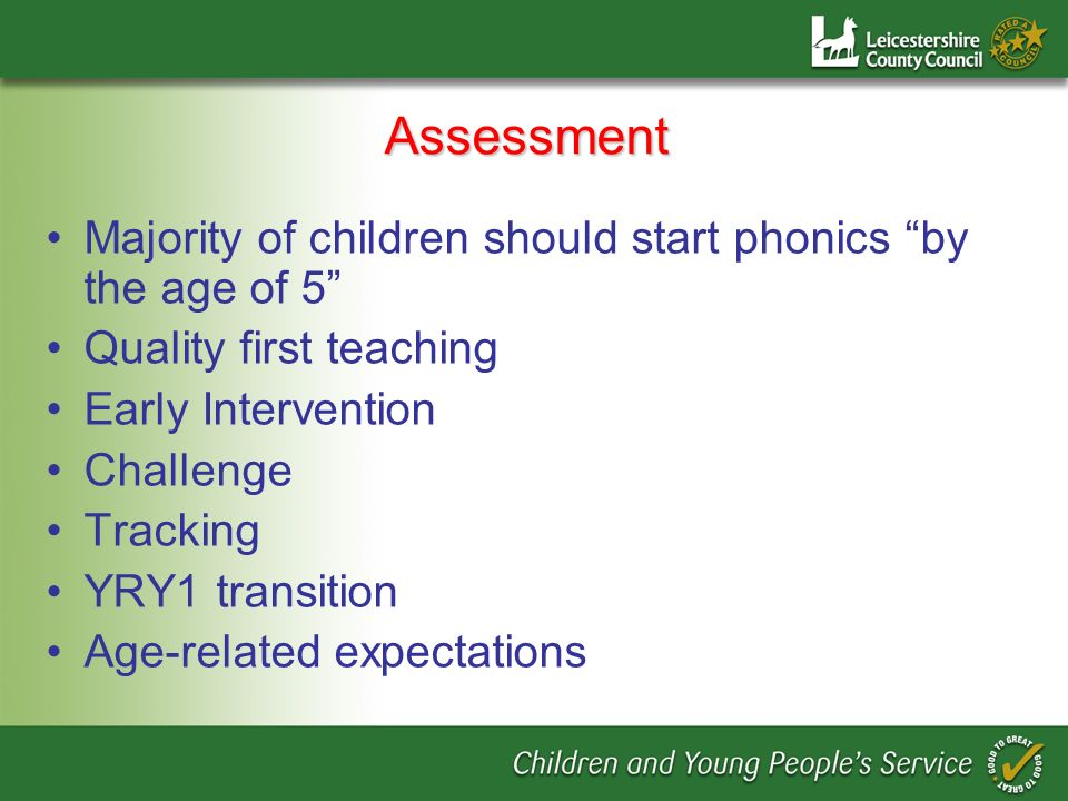 Assessment Majority of children should start phonics by the age of 5