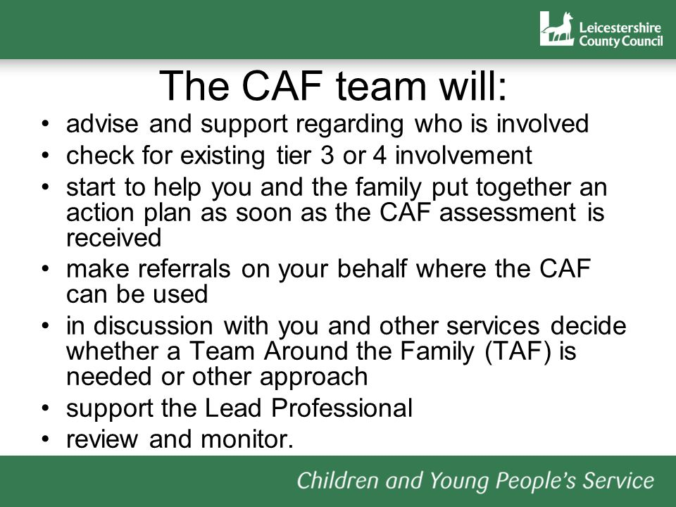 The CAF team will: advise and support regarding who is involved