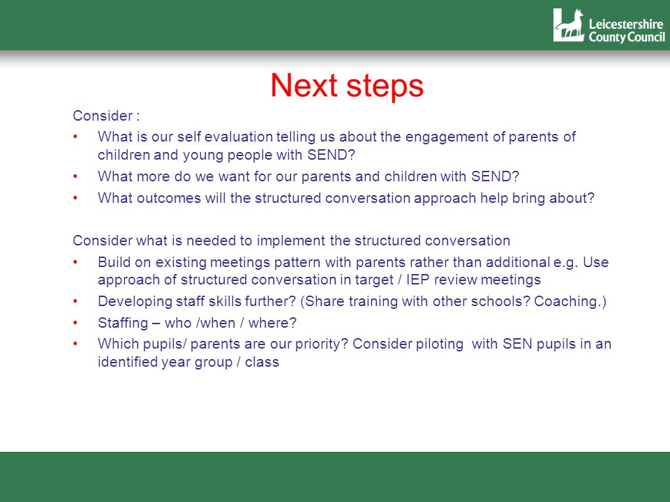 Next steps Consider : What is our self evaluation telling us about the engagement of parents of children and young people with SEND
