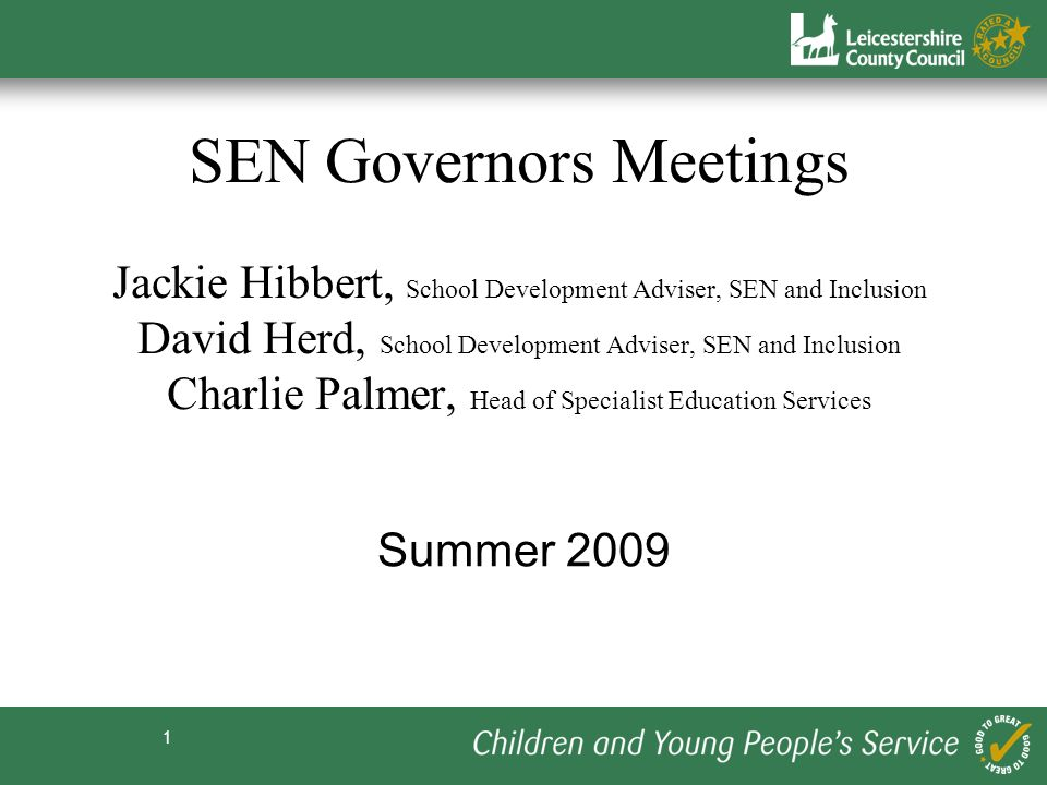 SEN Governors Meetings Jackie Hibbert, School Development Adviser, SEN and Inclusion David Herd, School Development Adviser, SEN and Inclusion Charlie Palmer, Head of Specialist Education Services