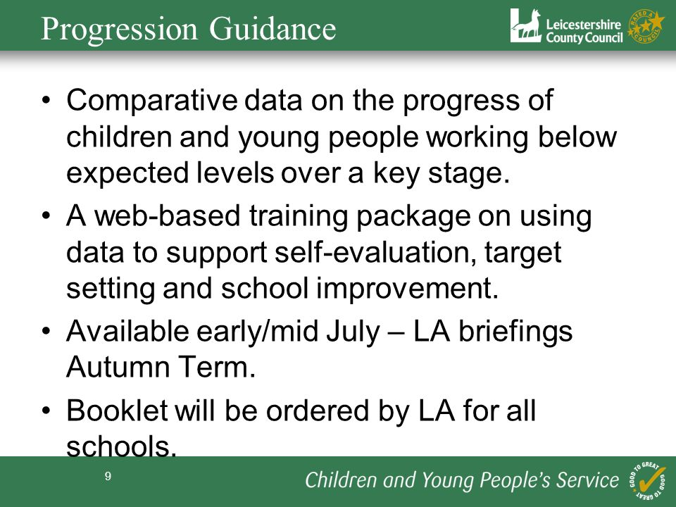 Progression Guidance Comparative data on the progress of children and young people working below expected levels over a key stage.