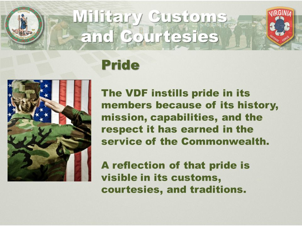 military customs and courtesies respect There is a long history of military customs and courtesies you should have pride and respect for the traditions in the military.