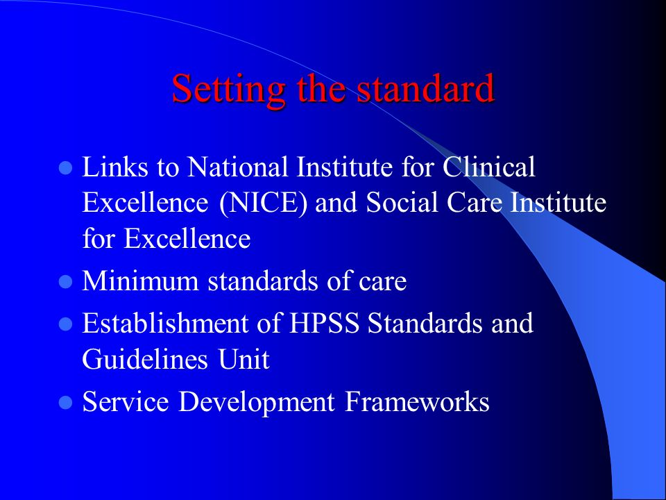 Setting the standard Links to National Institute for Clinical Excellence (NICE) and Social Care Institute for Excellence.