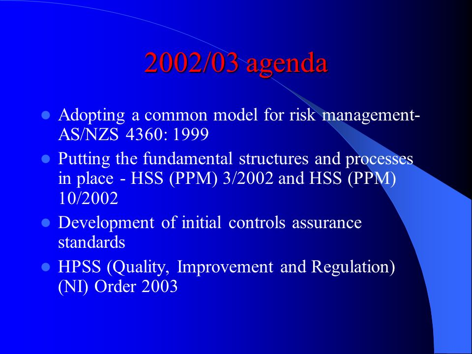 2002/03 agenda Adopting a common model for risk management- AS/NZS 4360: 1999.