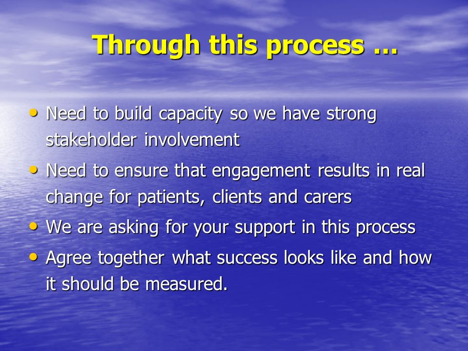 Through this process … Need to build capacity so we have strong stakeholder involvement.