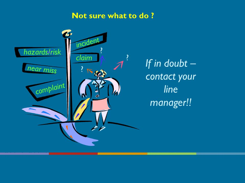 If in doubt – contact your line manager!!