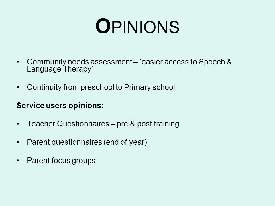 OPINIONS Community needs assessment – 'easier access to Speech & Language Therapy' Continuity from preschool to Primary school.