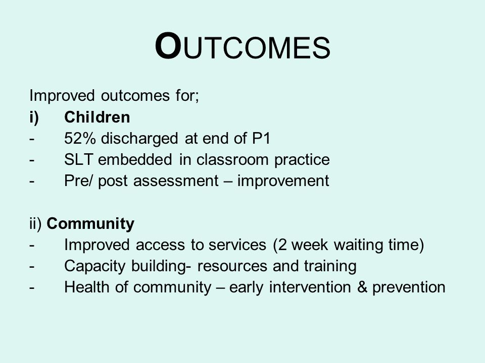 OUTCOMES Improved outcomes for; Children 52% discharged at end of P1