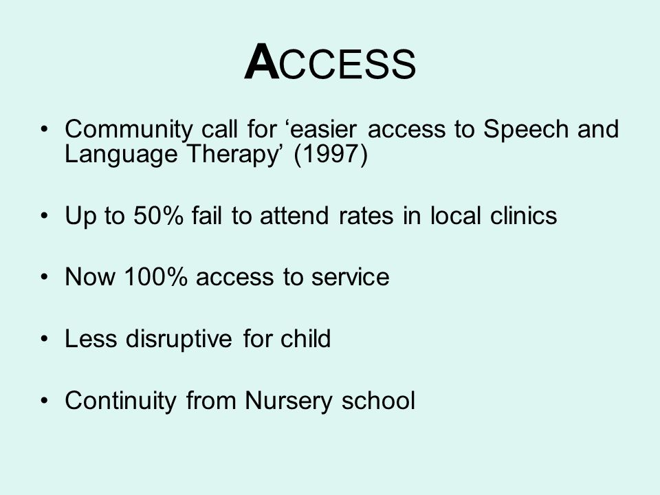 ACCESS Community call for 'easier access to Speech and Language Therapy' (1997) Up to 50% fail to attend rates in local clinics.