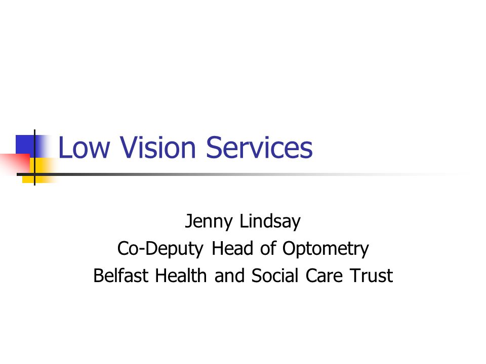 Low Vision Services Jenny Lindsay Co-Deputy Head of Optometry
