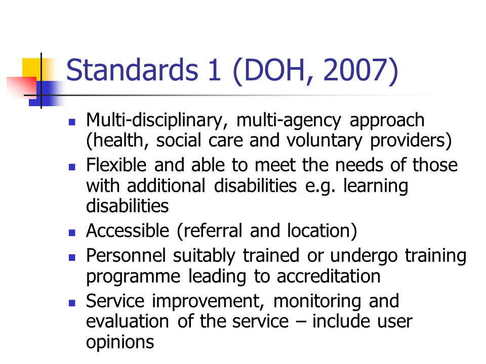 Standards 1 (DOH, 2007) Multi-disciplinary, multi-agency approach (health, social care and voluntary providers)