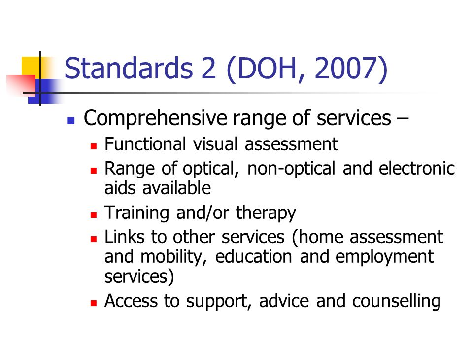 Standards 2 (DOH, 2007) Comprehensive range of services –