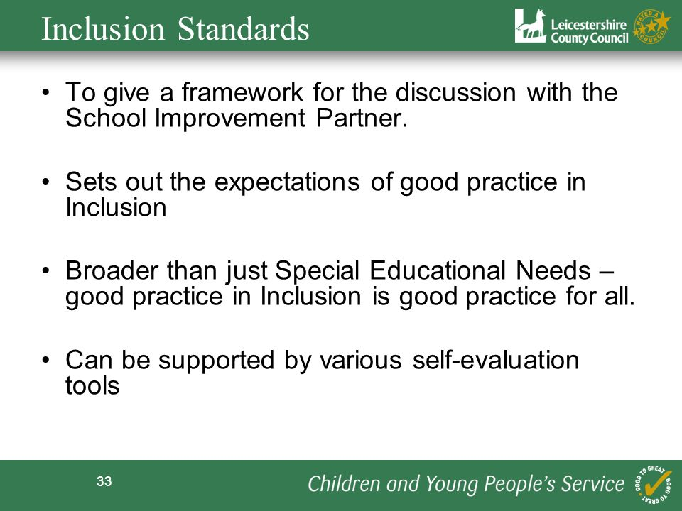 Inclusion Standards To give a framework for the discussion with the School Improvement Partner.