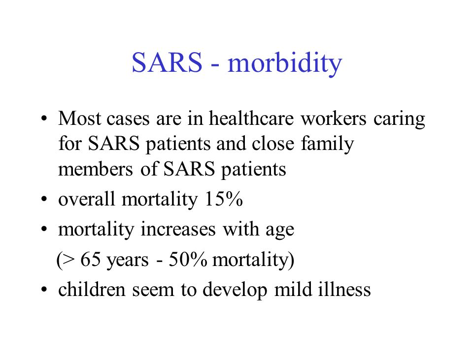 SARS - morbidity Most cases are in healthcare workers caring for SARS patients and close family members of SARS patients.