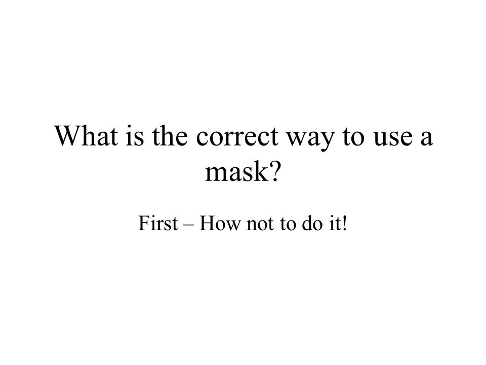 What is the correct way to use a mask