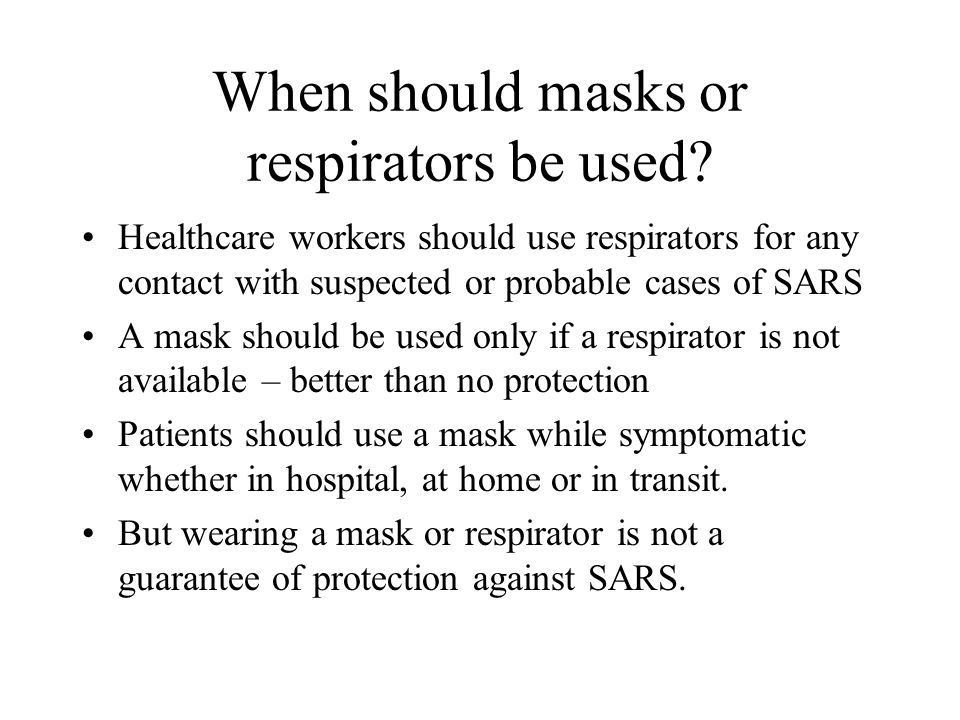 When should masks or respirators be used