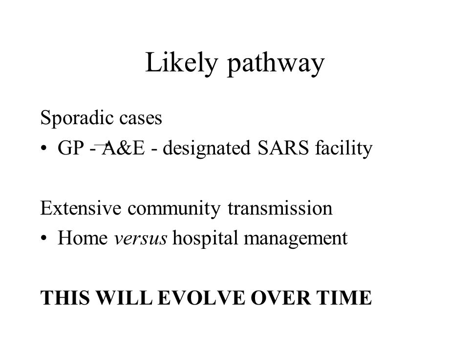 Likely pathway Sporadic cases GP - A&E - designated SARS facility