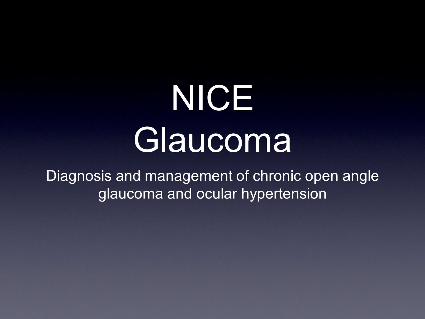 NICE Glaucoma Diagnosis and management of chronic open angle glaucoma and ocular hypertension