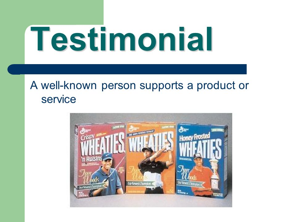 Testimonial A well-known person supports a product or service
