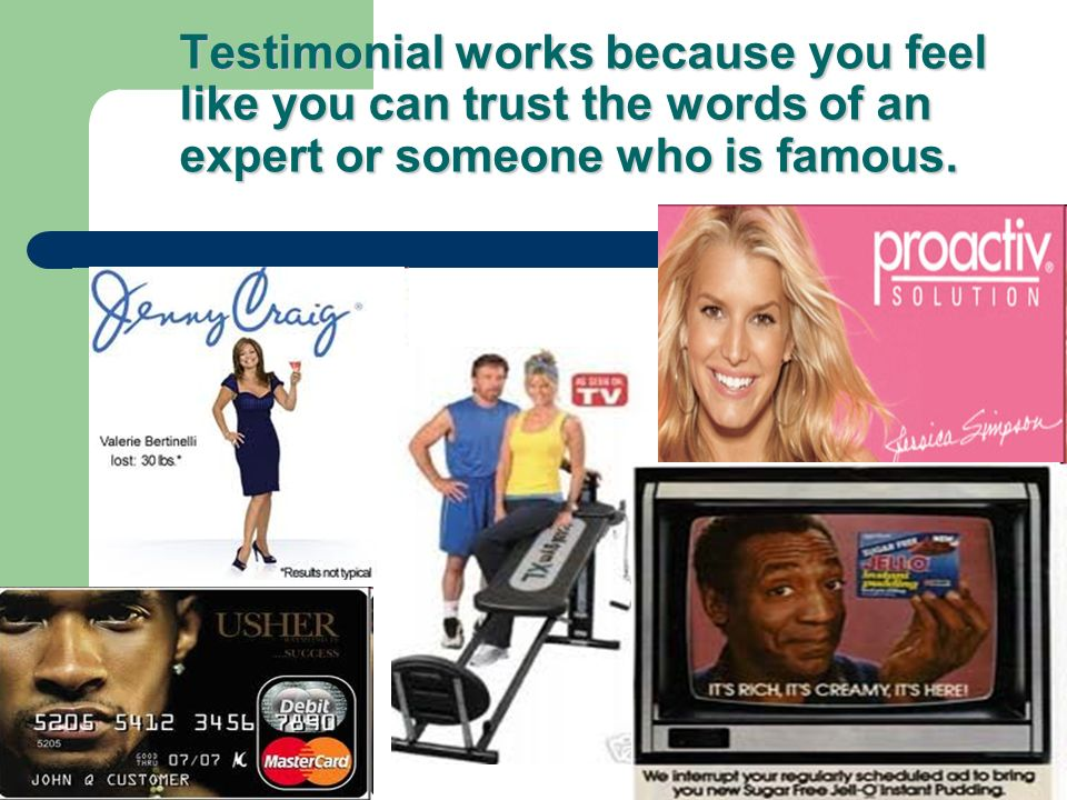 Testimonial works because you feel like you can trust the words of an expert or someone who is famous.