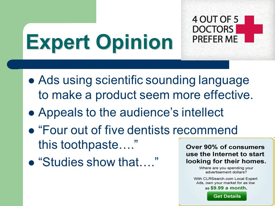 Expert Opinion Ads using scientific sounding language to make a product seem more effective. Appeals to the audience's intellect.