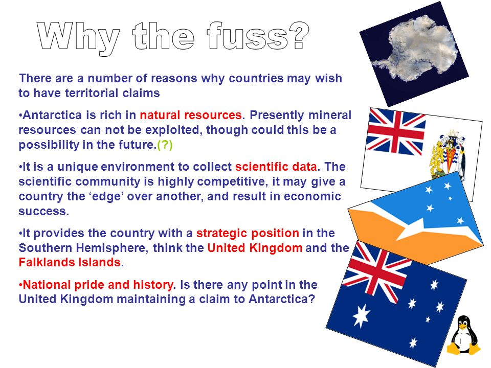 Why the fuss There are a number of reasons why countries may wish to have territorial claims.