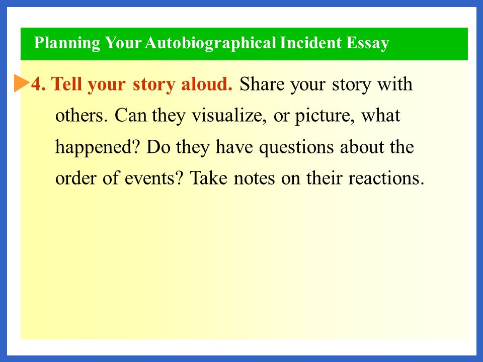 writing autobiographical incident essay This piece of writing will focus on your memory of a past incident - ideally one that you feel reveals an important part of your personality and/or which illustrates a general philosophical or psychological truth - and will render it in a somewhat essay-like form.