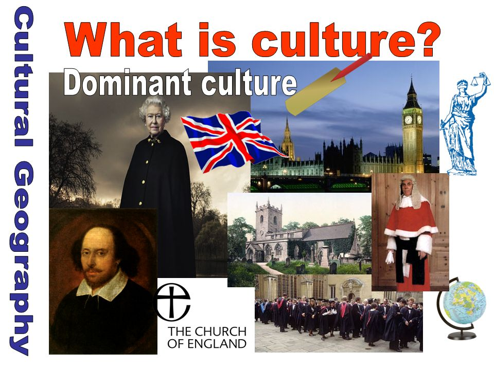What is culture Dominant culture Cultural Geography