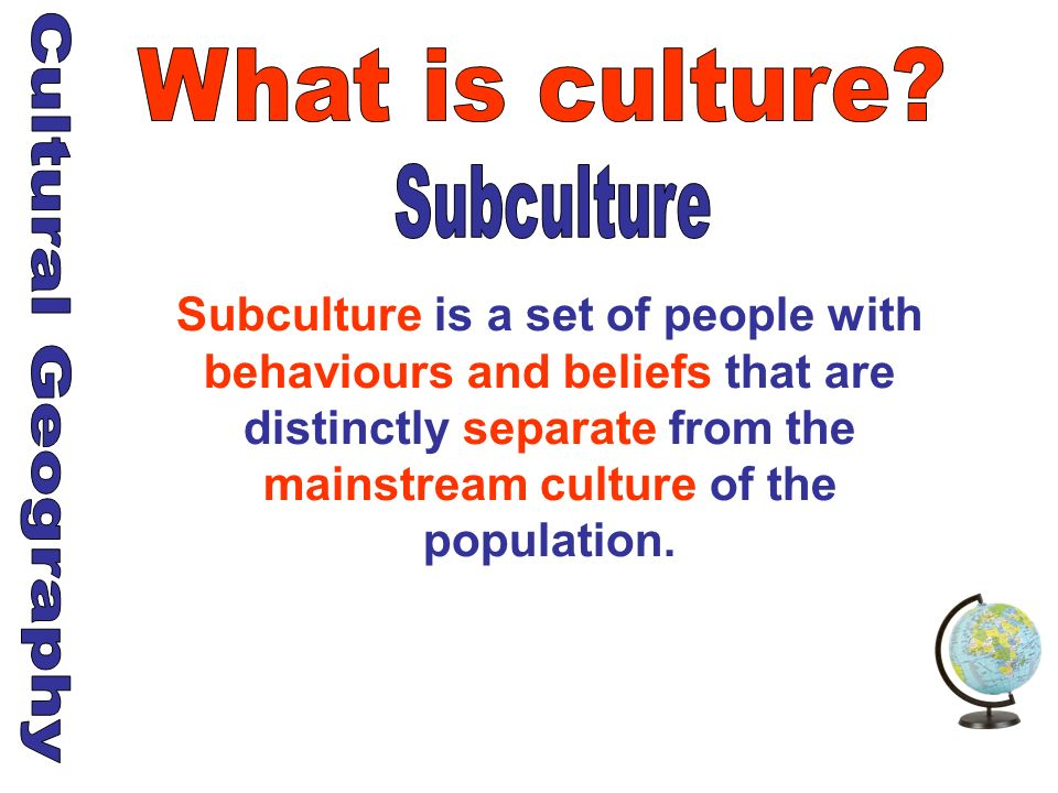 What is culture Subculture Cultural Geography