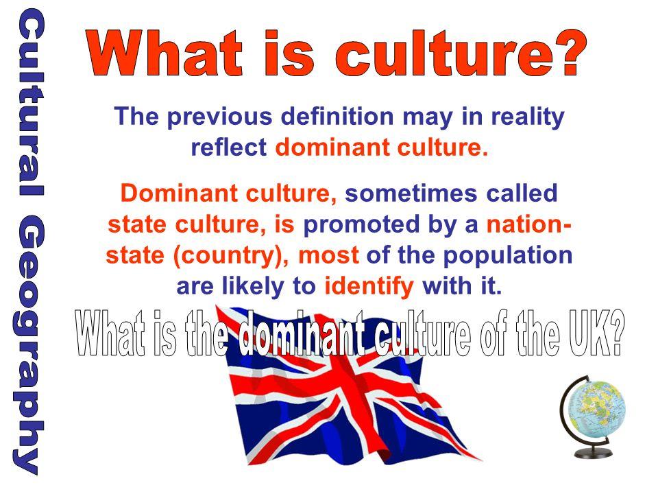 The previous definition may in reality reflect dominant culture.
