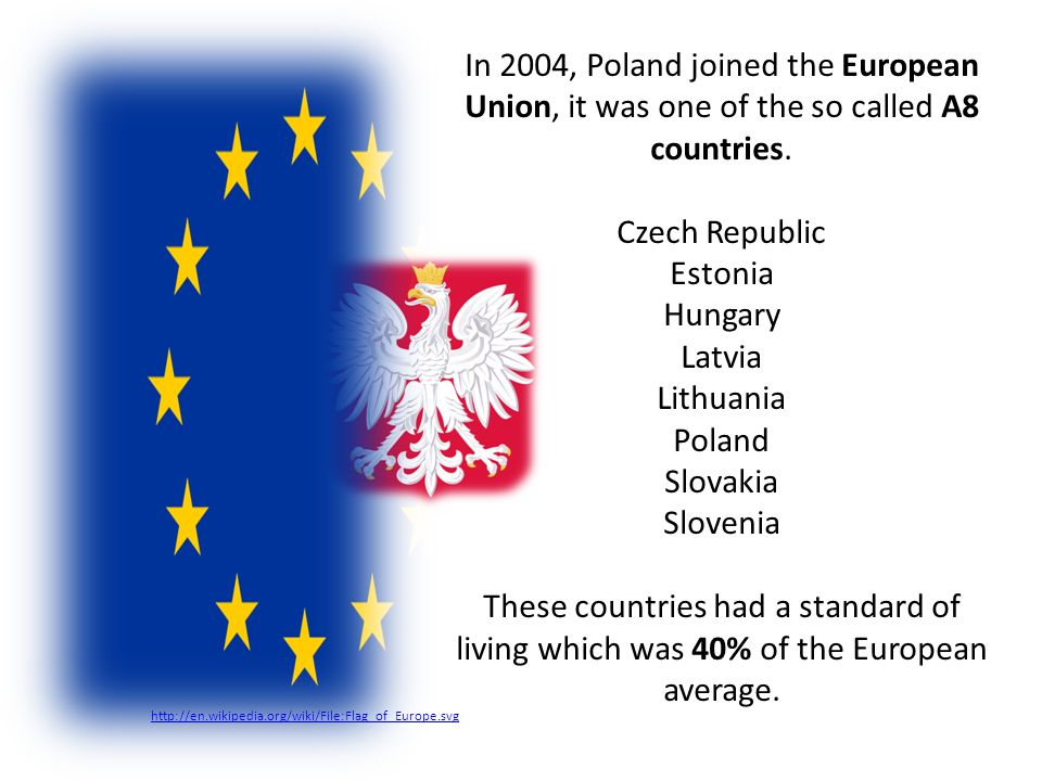 In 2004, Poland joined the European Union, it was one of the so called A8 countries.
