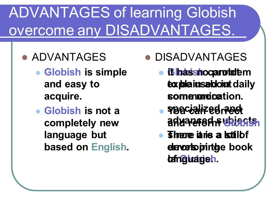 advantages and disadvantages of english language The communicative approach, also known as communicative language teaching (clt), emphasizes interaction and problem solving as both the means and the ultimate goal of learning english - or any language as such advantages and disadvantages.