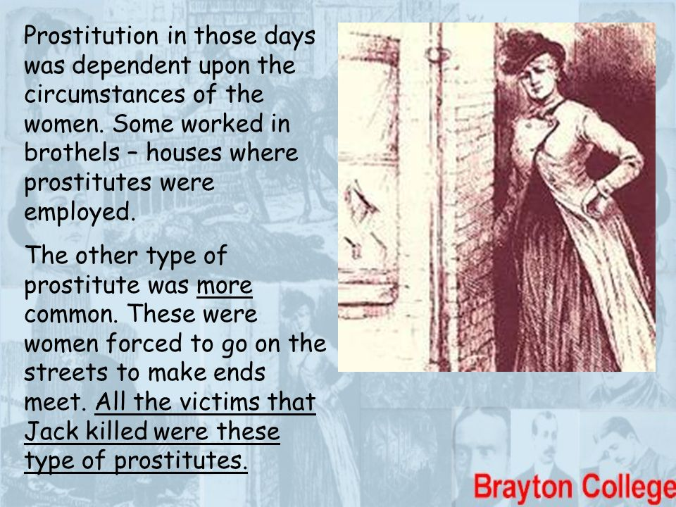 Prostitution in those days was dependent upon the circumstances of the women. Some worked in brothels – houses where prostitutes were employed.