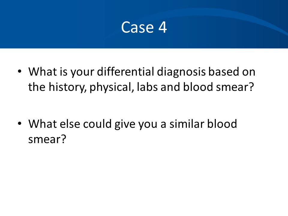 case 4 history and physical Or for differential diagnosis are presented with respect to the case history,  physical examination, and laboratory tests3,4 thus, the actual.
