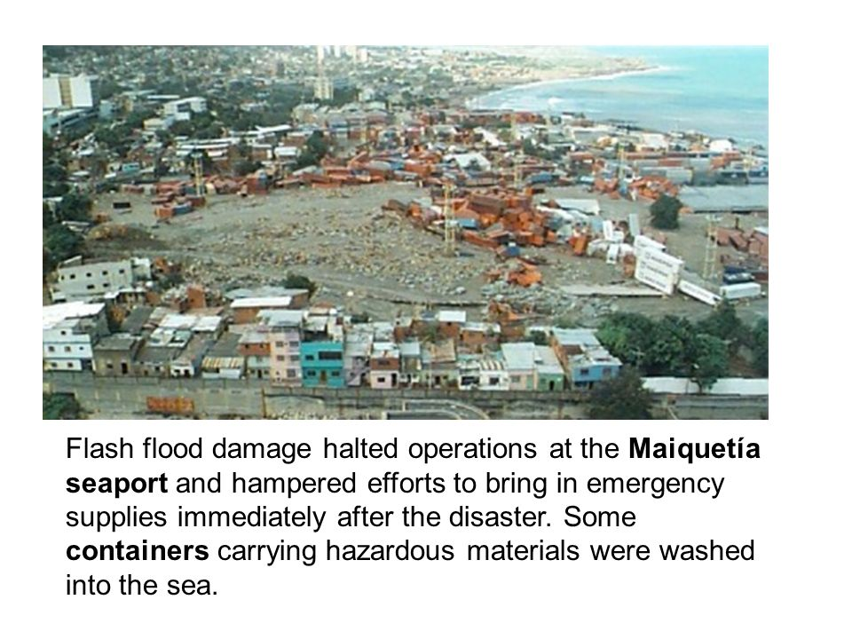 Flash flood damage halted operations at the Maiquetía seaport and hampered efforts to bring in emergency supplies immediately after the disaster.
